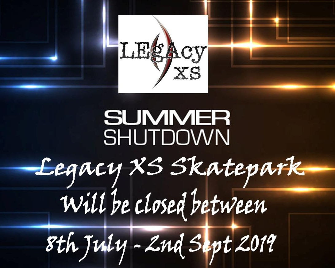 Summer closure 2019   Legacy XS Skatepark and Youth Centre